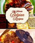 My Favorite Belgian Recipes: 150 Pages to Keep My Favorite Sweet and Savory Recipes from Belgium Cover Image