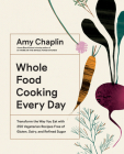 Whole Food Cooking Every Day: Transform the Way You Eat with 250 Vegetarian Recipes Free of Gluten, Dairy, and Refined Sugar Cover Image