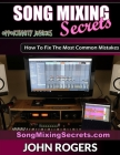 Song Mixing Secrets: How To Fix The Most Common Mistakes Cover Image