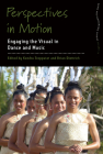 Perspectives in Motion: Engaging the Visual in Dance and Music (Dance and Performance Studies #15) Cover Image