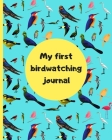 My First Birdwatching Journal: Kid's Edition of the Birder's Log Book, A Gift Notebook or Diary with Bonus Coloring Pages and Photo or Drawing Pages Cover Image
