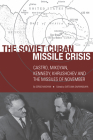 The Soviet Cuban Missile Crisis: Castro, Mikoyan, Kennedy, Khrushchev, and the Missiles of November (Cold War International History Project) Cover Image