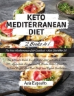Keto Mediterranean Diet: -2 BOOKS IN 1- The New Mediterranean Diet Cookbook + Keto Diet After 50 The Ultimate Guide to a High-Fat Diet, with Mo Cover Image