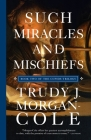 Such Miracles and Mischiefs Cover Image
