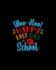 Woo-hoo! Happylast Day School: Teacher Appreciation Notebook Or Journal Cover Image