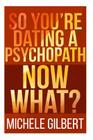 So You're Dating a Psychopath: Now What? Cover Image