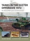 Tanks in the Easter Offensive 1972: The Vietnam War's great conventional clash (New Vanguard) Cover Image
