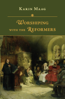 Worshiping with the Reformers Cover Image