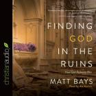 Finding God in the Ruins: How God Redeems Pain Cover Image