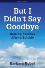 But I Didn't Say Goodbye: Helping Families After a Suicide Cover Image