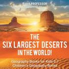 The Six Largest Deserts in the World! Geography Books for Kids 5-7 - Children's Geography Books Cover Image