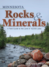 Minnesota Rocks & Minerals: A Field Guide to the Land of 10,000 Lakes Cover Image