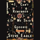 I Can't Remember If We Said Goodbye Lib/E: A Memoir Cover Image