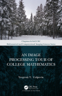 An Image Processing Tour of College Mathematics (Chapman & Hall/CRC Mathematical and Computational Imaging Sc) Cover Image