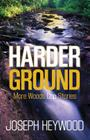 Harder Ground: More Woods Cop Stories Cover Image