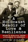 A Holocaust Memoir of Love & Resilience: Mama's Survival from Lithuania to America Cover Image