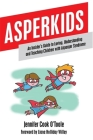 Asperkids: An Insider's Guide to Loving, Understanding and Teaching Children with Asperger Syndrome Cover Image