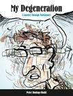 My Degeneration: A Journey Through Parkinson's (Graphic Medicine #3) Cover Image