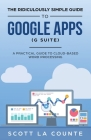 The Ridiculously Simple Guide to Google Apps (G Suite): A Practical Guide to Google Drive Google Docs, Google Sheets, Google Slides, and Google Forms Cover Image