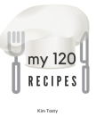 My 120 Recipes: Recipes-trim-size-book-to-write-in-8.5-x-11-no-bleed-126-pages-cover-size-17.54-x-11.25-inch Cover Image