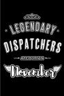Legendary Dispatchers are born in November: Blank Lined Journal Notebooks Diary as Appreciation, Birthday, Welcome, Farewell, Thank You, Christmas, Gr Cover Image