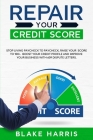 Repair Your Credit Score: Stop Living Paycheck to Paycheck, Raise Your Score to 100+. Boost Your Credit Profile and Improve Your Business With 6 Cover Image