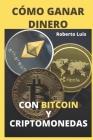 Cómo Ganar Dinero Con Bitcoin Y Criptomonedas: ¡Definiciones, Trucos, secretos y una guía completa para los inversores principiantes en dinero digital Cover Image