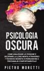 Psicologia Oscura: Come Analizzare le Persone e Decifrare la loro Mente Attraverso 7 Tecniche Segrete di Persuasione e Psicoanalisi Compo Cover Image