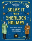 Solve It with Sherlock Holmes: Crack the Puzzles to Solve Thrilling Mysteries Cover Image