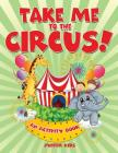 Take Me to the Circus! (An Activity Book) Cover Image