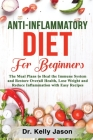 Anti-Inflammatory Diet for Beginners: The Meal Plans to Heal the Immune System and Restore Overall Health, Lose Weight and Reduce Inflammation with Ea Cover Image