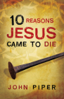 10 Reasons Jesus Came to Die (Pack of 25) Cover Image