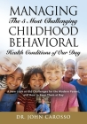 Managing The 5 Most Challenging Childhood Behavioral Health Conditions Of Our Day: A New Look at Old Challenges for the Modern Parent, and How to Keep Cover Image