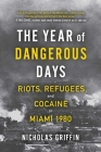 The Year of Dangerous Days: Riots, Refugees, and Cocaine in Miami 1980 Cover Image