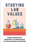 Studying Lab Values: Learn Laboratory Medicine & Its Importance In The Diagnosis of Diseases: Lab Values For Hypothyroidism Cover Image