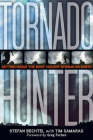 Tornado Hunter: Getting Inside the Most Violent Storms on Earth Cover Image