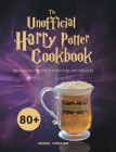 The Unofficial Harry Potter Cookbook: 80+ Amazing Recipes for Wizards and Muggles Cover Image