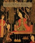 Bestowing Beauty: Masterpieces from Persian Lands—Selections from the Hossein Afshar Collection Cover Image