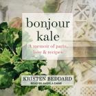 Bonjour Kale Lib/E: A Memoir of Paris, Love, and Recipes Cover Image