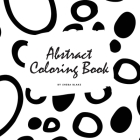 Abstract Patterns Coloring Book for Teens and Young Adults (8.5x8.5 Coloring Book / Activity Book) Cover Image