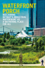 Waterfront Porch: Reclaiming Detroit's Industrial Waterfront as a Gathering Place for All (Greenstone Books) Cover Image