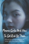 Means Girls And How To Get Rid Of Them: Practical Advice On How To Stop Girls From Being Bullied: How To Understand Teenage Behaviors Cover Image