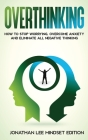 Overthinking: How to Stop Worrying, Overcome Anxiety and Eliminate all Negative Thinking Cover Image