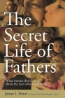 The Secret Life of Fathers: What Women Don't Know about the Men Who Raised Them Cover Image