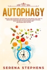 Autophagy: Find Out How Autophagy Can Make You Lose Weight Fast. How To Reduce Inflammation And Activate The Anti-Aging Process, Cover Image
