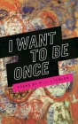I Want to Be Once (Made in Michigan Writers) Cover Image