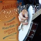 American Country: Bluegrass, Honky-Tonk, and Crossover Sounds (American Music Milestones) Cover Image