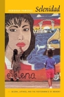 Selenidad: Selena, Latinos, and the Performance of Memory Cover Image
