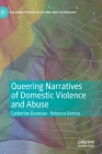 Queering Narratives of Domestic Violence and Abuse: Victims And/Or Perpetrators? (Palgrave Studies in Victims and Victimology) Cover Image