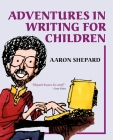 Adventures in Writing for Children: More of an Author's Inside Tips on the Art and Business of Writing Children's Books and Publishing Them Cover Image